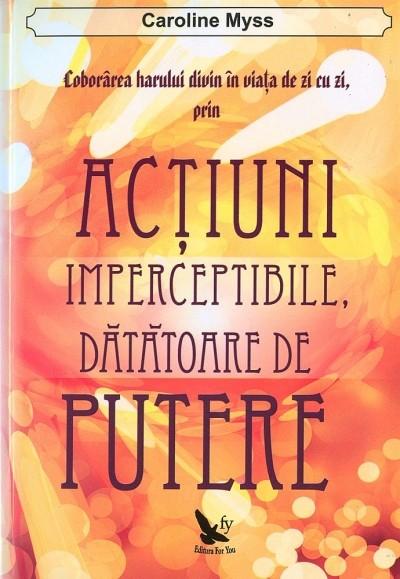 Coborarea harului divin in viata de zi cu zi prin actiuni imperceptibile, datatoare de putere