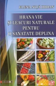 Hrana vie si leacuri naturale pentru o sanatate deplina