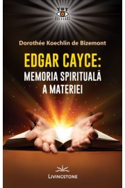 Edgar Cayce Memoria spirituala a materiei