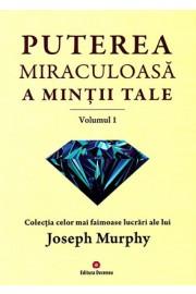 Puterea miraculoasa a mintii tale vol.1